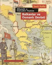 Sacit Kutlu Balkanlar ve Osmanli Devleti