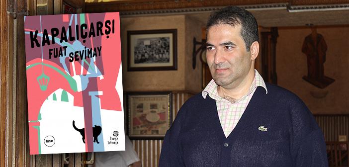 Fuat Sevimay, Edebiyatseverlerle Ödüllü Romanı Kapalıçarşı'yı Konuşuyor!
