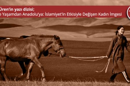 Göçebe Yaşamdan Anadolu'ya: İslamiyet'in Etkisiyle Değişen Kadın İmgesi