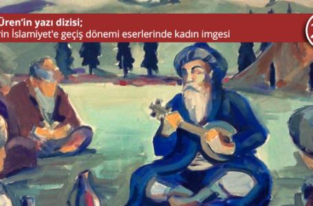 Türklerin İslamiyet'e geçiş dönemi eserlerinde kadın imgesi