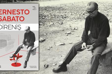Sonuçta bir direniştir yaşamak; Ernesto Sabato Üzerine
