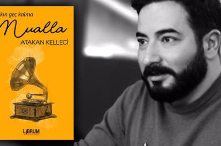Atakan Kelleci'den bir ilk roman: Sakın Geç Kalma Mualla