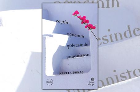 Yunanistan gezisi için yol arkadaşı; Zeytin Ağacının Gölgesinde Yunanistan