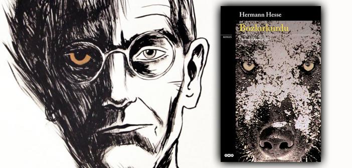 Hermann Hesse'nin kült eseri Bozkırkurdu'ndan dünya var oldukça yaşayacak 10 alıntı