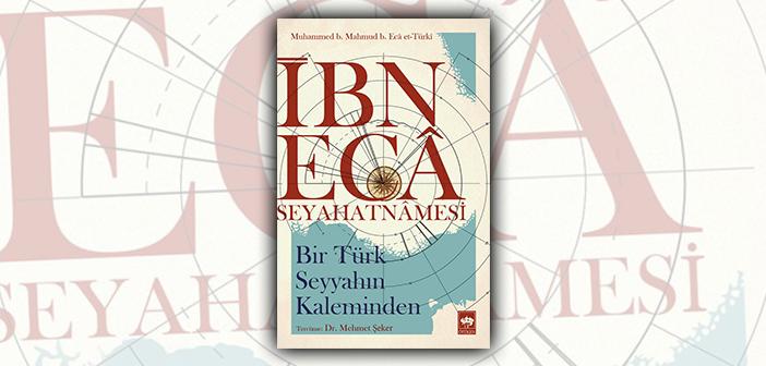 Bir Türk Seyyahın kaleminden: İbn. Ecâ Seyahatnâmesi